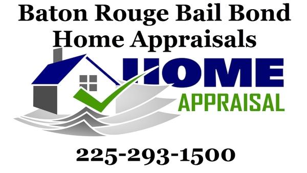 Baton Rouge Bail Bond Home Appraisals 225-293-1500